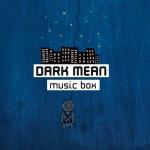 Dark Mean - Music Box